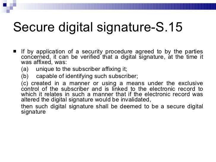 Secure digital signature-S.15 <ul><li>If by application of a security procedure agreed to by the parties concerned, it can...