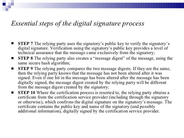 Essential steps of the digital signature process <ul><li>STEP 7  The relying party uses the signatory's public key to veri...