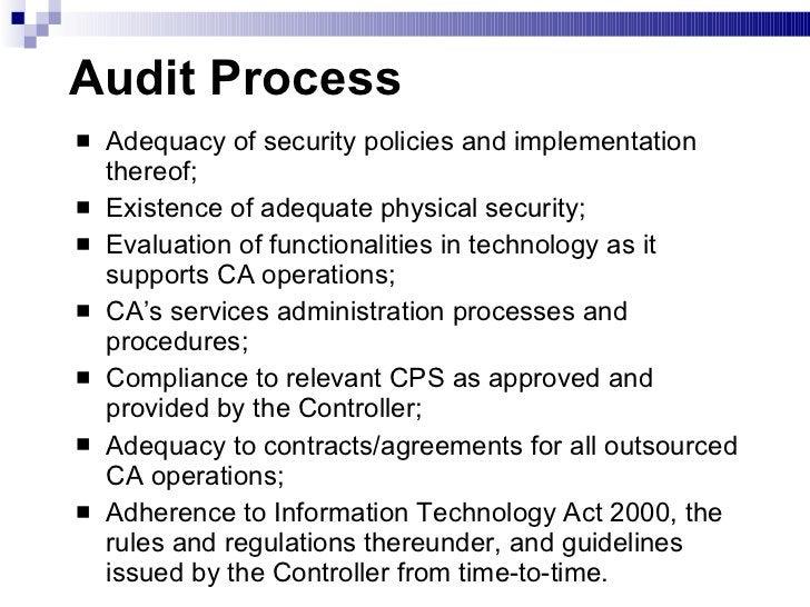 Audit Process <ul><li>Adequacy of security policies and implementation thereof; </li></ul><ul><li>Existence of adequate ph...