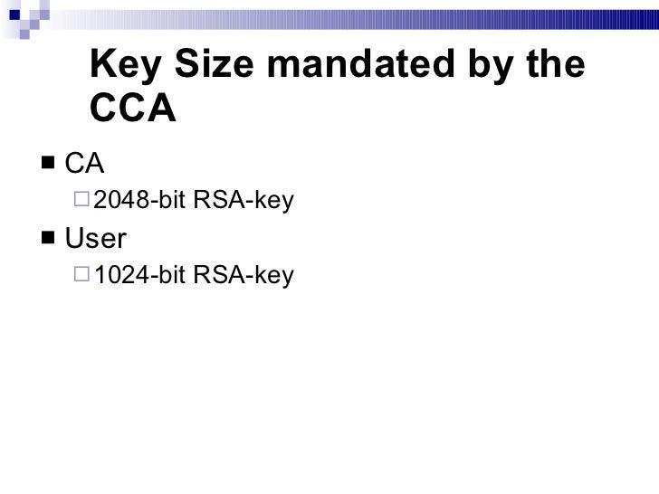 Key Size mandated by the CCA <ul><li>CA </li></ul><ul><ul><li>2048-bit RSA-key </li></ul></ul><ul><li>User </li></ul><ul><...