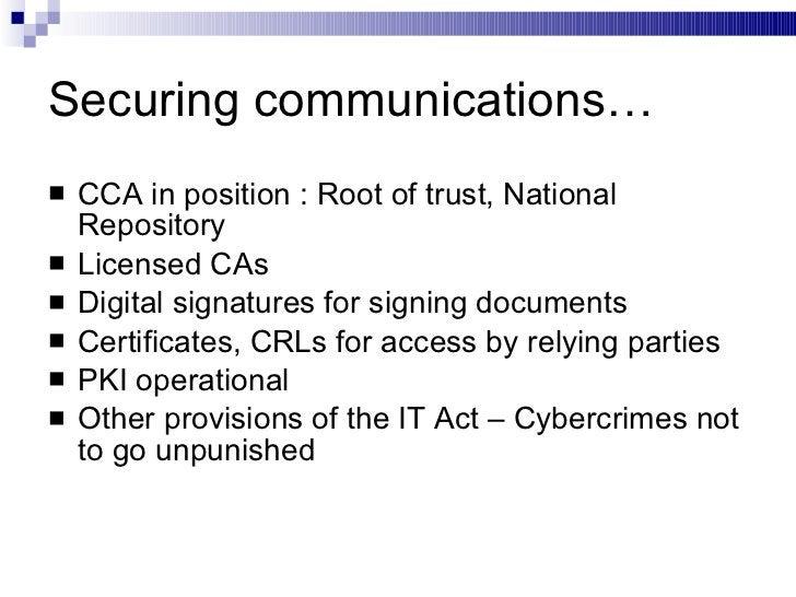 Securing communications… <ul><li>CCA in position : Root of trust, National Repository </li></ul><ul><li>Licensed CAs </li>...