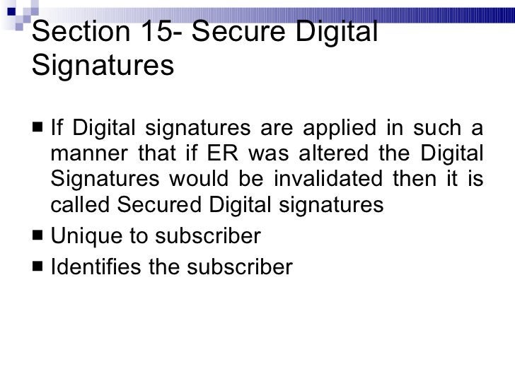 Section 15- Secure Digital Signatures <ul><li>If Digital signatures are applied in such a manner that if ER was altered th...