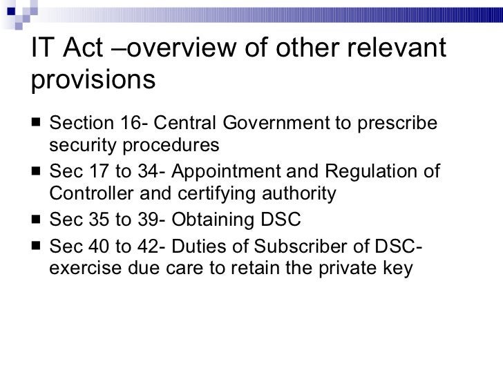 IT Act –overview of other relevant provisions <ul><li>Section 16- Central Government to prescribe security procedures </li...