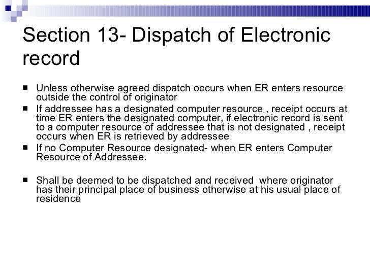 Section 13- Dispatch of Electronic record <ul><li>Unless otherwise agreed dispatch occurs when ER enters resource outside ...