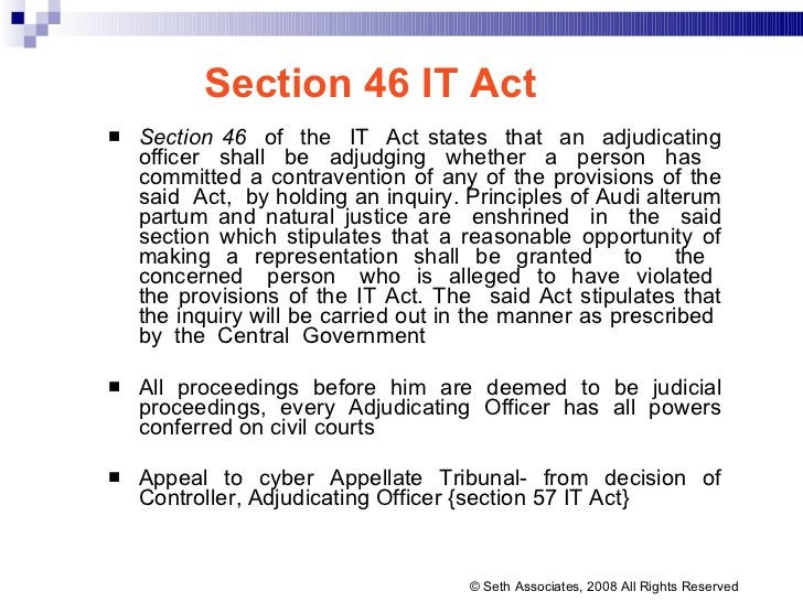 Section 46 IT Act <ul><li>Section 46   of  the  IT  Act states  that  an  adjudicating officer shall be adjudging whether ...