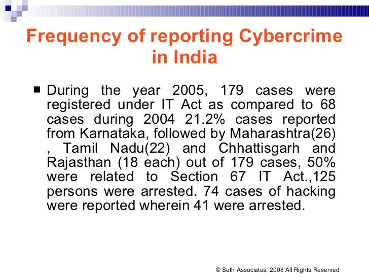 Frequency of reporting Cybercrime in India <ul><li>During the year 2005, 179 cases were registered under IT Act as compare...