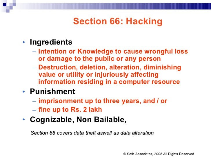 Section 66: Hacking • Ingredients – Intention or Knowledge to cause wrongful loss  or   damage to the public or any person...