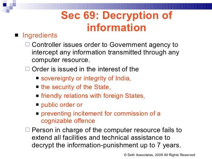 Sec 69: Decryption of information <ul><li>Ingredients </li></ul><ul><ul><li>Controller issues order to Government agency t...