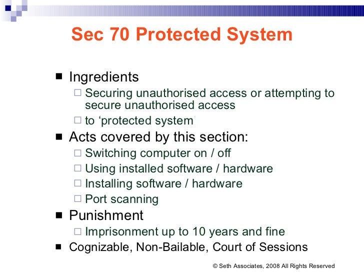 Sec 70 Protected System <ul><li>Ingredients </li></ul><ul><ul><li>Securing unauthorised access or attempting to secure una...