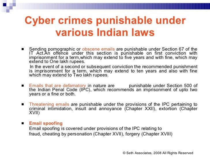 Cyber crimes punishable under various Indian laws <ul><li>Sending pornographic or  obscene emails  are punishable under Se...