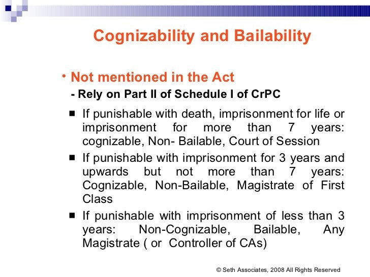 <ul><li>If punishable with death, imprisonment for life or imprisonment for more than 7 years: cognizable, Non- Bailable, ...