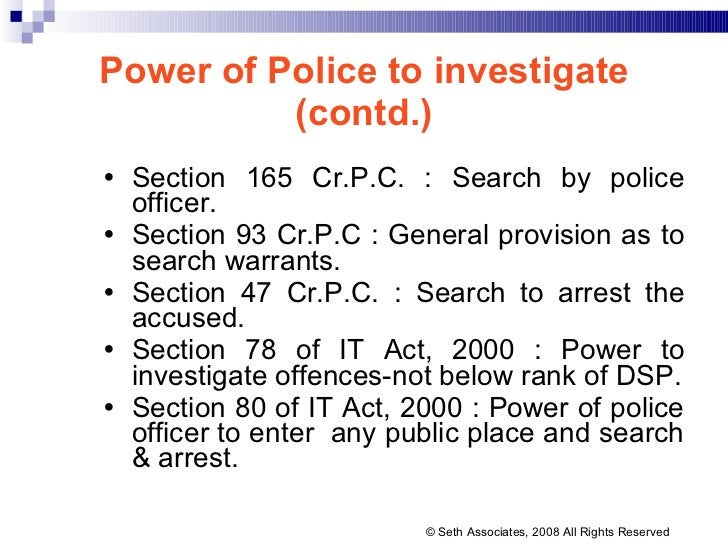 Power of Police to investigate (contd.) <ul><li>Section 165 Cr.P.C. : Search by police officer. </li></ul><ul><li>Section ...