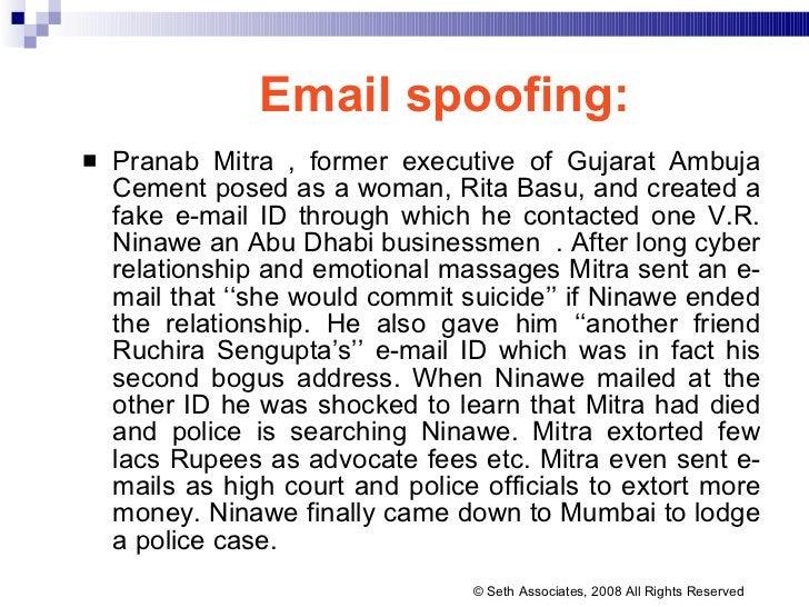 Email spoofing:   <ul><li>Pranab Mitra , former executive of Gujarat Ambuja Cement posed as a woman, Rita Basu, and create...