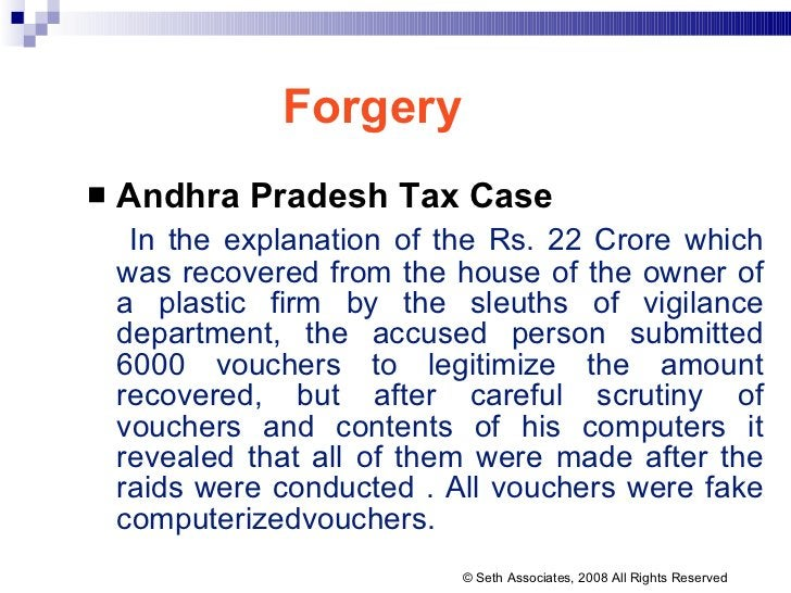 Forgery <ul><li>Andhra Pradesh Tax Case   </li></ul><ul><li>In the explanation of the Rs. 22 Crore which was recovered fro...