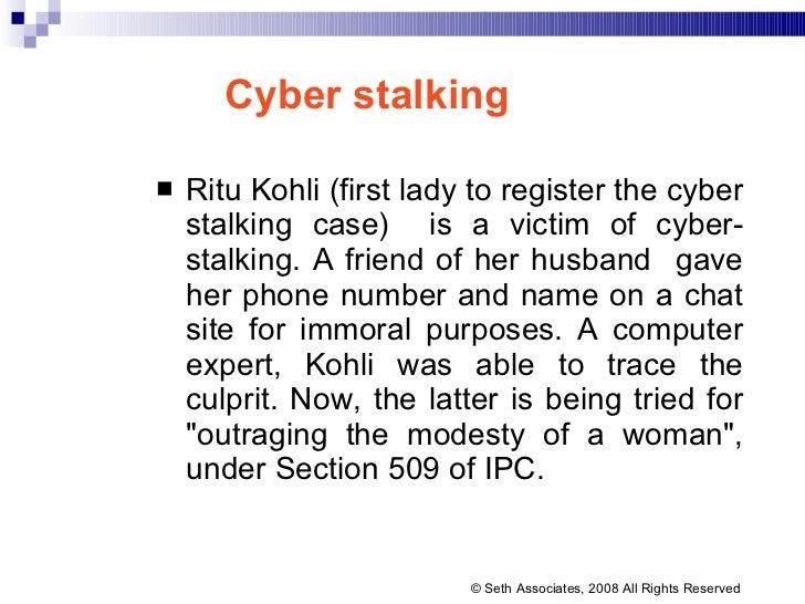 Cyber stalking <ul><li>Ritu Kohli ( first lady to register the cyber stalking case)  is a victim of cyber-stalking. A frie...