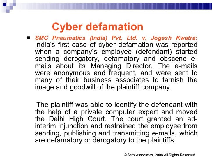 Cyber defamation <ul><li>SMC Pneumatics (India) Pvt. Ltd. v. Jogesh Kwatra :   India's first case of cyber defamation was ...