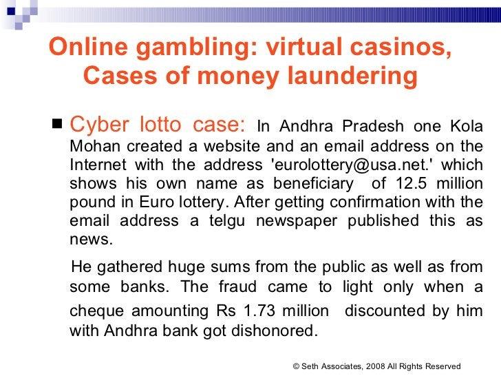 Online gambling: virtual casinos, Cases of money laundering <ul><li>Cyber lotto case:   In Andhra Pradesh one Kola Mohan  ...