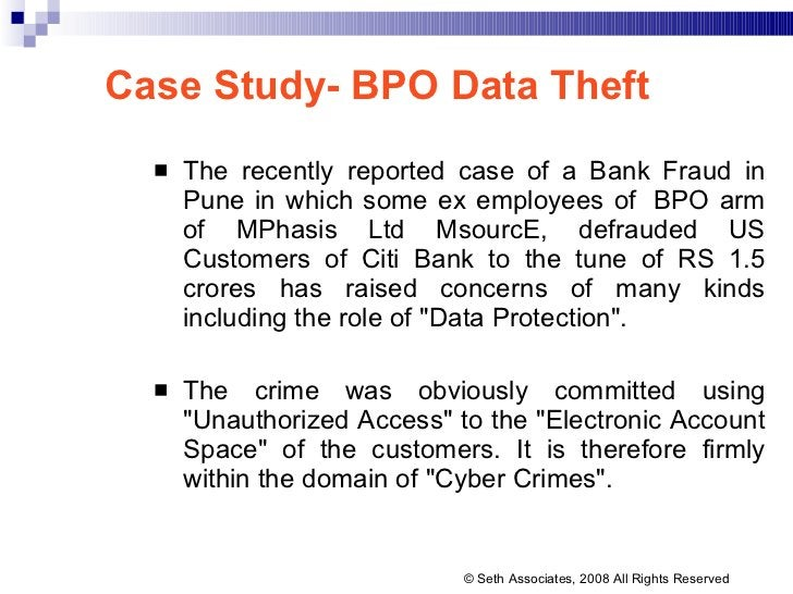 Case Study- BPO Data Theft <ul><li>The recently reported case of a Bank Fraud in Pune in which some ex employees of BPO a...