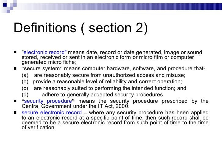 Definitions ( section 2) <ul><li>&quot; electronic record&quot;  means date, record or date generated, image or sound stor...