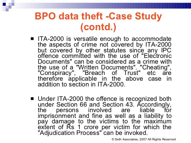 BPO data theft -Case Study (contd.) <ul><li>ITA-2000 is versatile enough to accommodate the aspects of crime not covered b...
