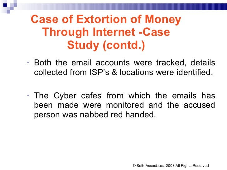 Case of Extortion of Money Through Internet -Case Study (contd.) <ul><ul><li>Both the email accounts were tracked, details...