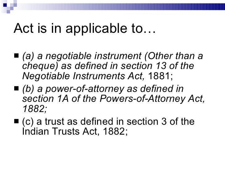 Act is in applicable to… <ul><li>(a) a negotiable instrument (Other than a cheque) as defined in section 13 of the Negotia...