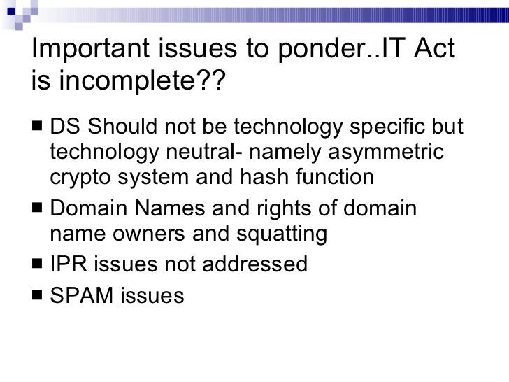 Important issues to ponder..IT Act is incomplete?? <ul><li>DS Should not be technology specific but technology neutral- na...