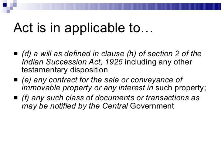 Act is in applicable to… <ul><li>(d) a will as defined in clause (h) of section 2 of the Indian Succession Act, 1925  incl...
