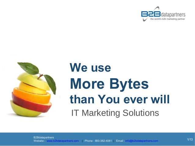 We use                          More Bytes                          than You ever will                           IT Market...