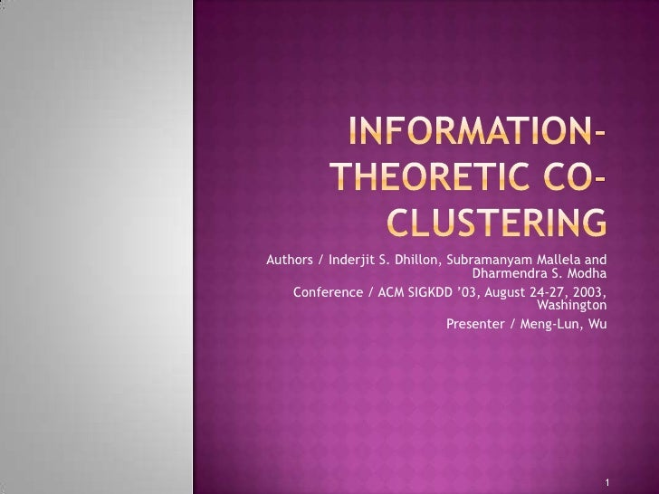 Information-theoretic co-clustering<br />Authors / Inderjit S. Dhillon, SubramanyamMallela and Dharmendra S. Modha<br />Co...
