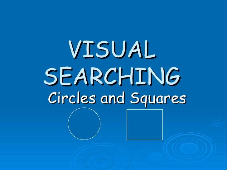 VISUAL SEARCHING Circles and Squares