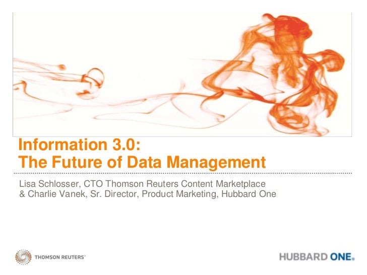 Information 3.0:                                        The Future of Data Management<br />Lisa Schlosser, CTO Thomson Reu...