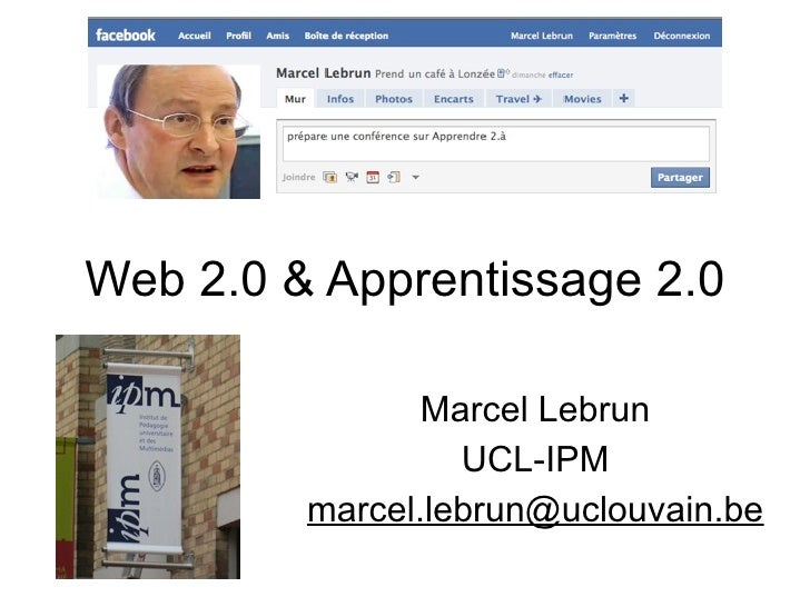 Web 2.0 & Apprentissage 2.0                  Marcel Lebrun                   UCL-IPM          marcel.lebrun@uclouvain.be