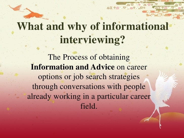 What and why of informational interviewing? The Process of obtaining  Information and Advice  on career options or job sea...