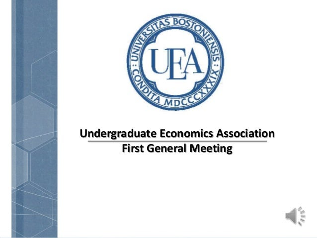 Undergraduate Economics Association       First General Meeting