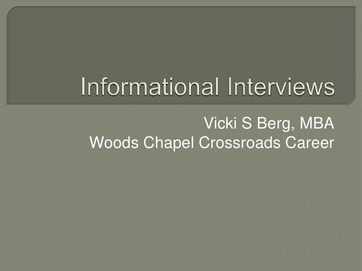 Informational Interviews<br />Vicki S Berg, MBA<br />Woods Chapel Crossroads Career<br />