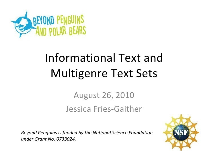 Informational Text and Multigenre Text Sets August 26, 2010 Jessica Fries-Gaither Beyond Penguins is funded by the Nationa...