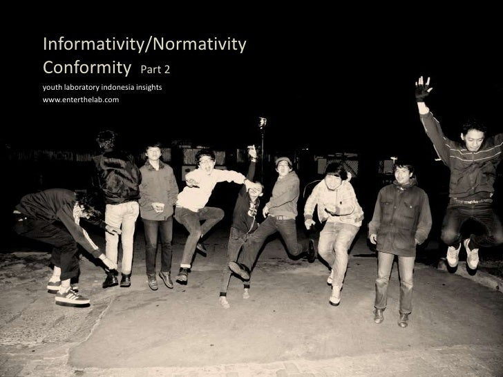 Informativity/Normativity<br />ConformityPart 2<br />youth laboratory indonesia insights<br />www.enterthelab.com<br />