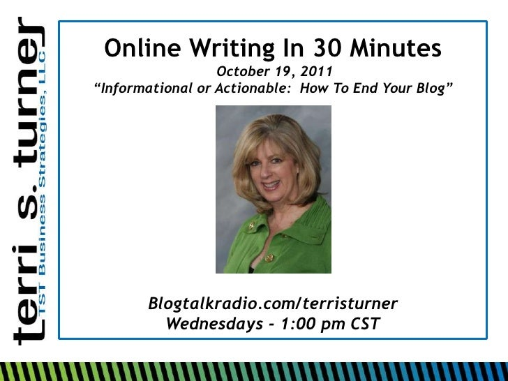 "Online Writing In 30 Minutes                  October 19, 2011""Informational or Actionable: How To End Your Blog""       Bl..."