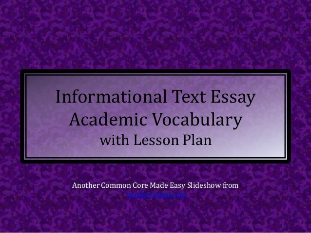 Informational Text Essay Academic Vocabulary with Lesson Plan Another Common Core Made Easy Slideshow from teacher1stop.com