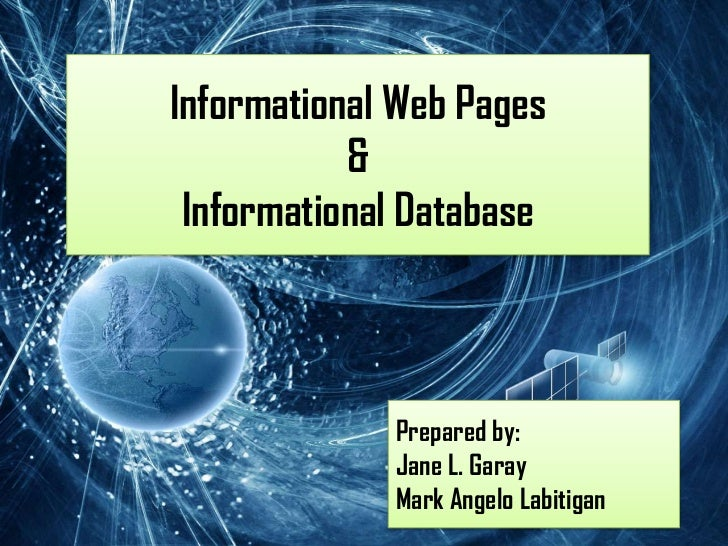 Informational Web Pages           & Informational Database             Prepared by:             Jane L. Garay             ...