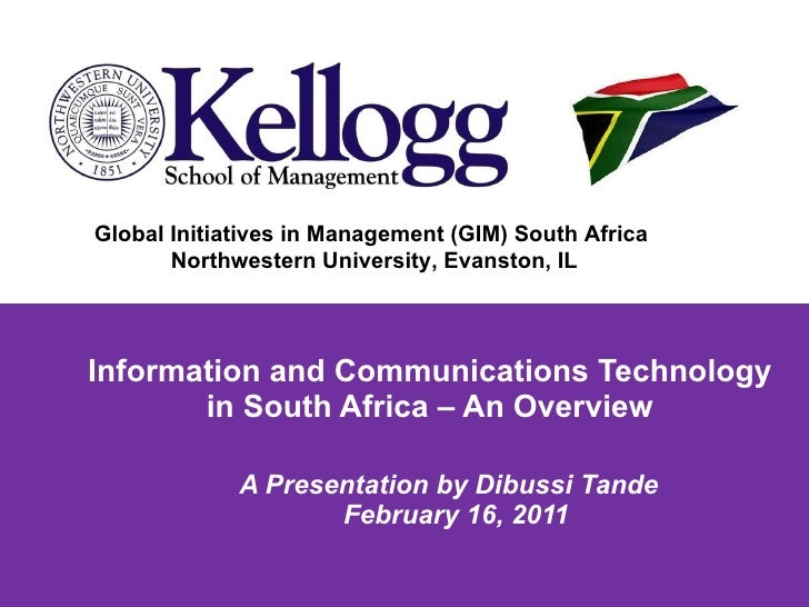 A Presentation by Dibussi Tande  February 16, 2011 Information and Communications Technology in South Africa – An Overview...