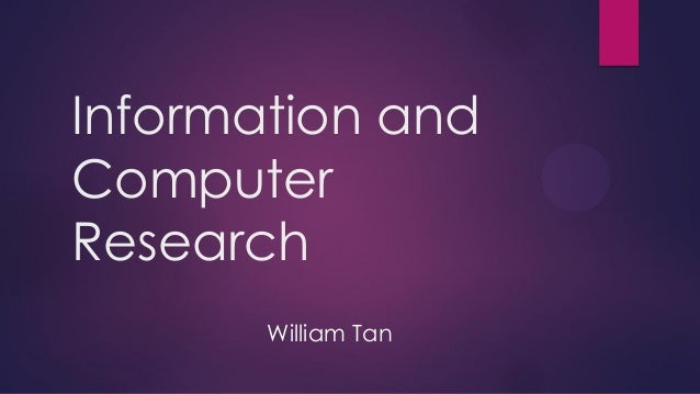 Information and Computer Research William Tan
