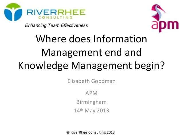 © RiverRhee Consulting 2013Where does InformationManagement end andKnowledge Management begin?Elisabeth GoodmanAPMBirmingh...