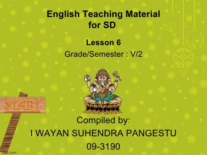 English Teaching Material           for SD          Lesson 6     Grade/Semester : V/2         Compiled by:I WAYAN SUHENDRA...