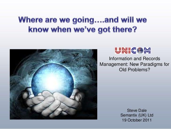 Information and RecordsManagement: New Paradigms for        Old Problems?            Steve Dale        Semantix (UK) Ltd  ...