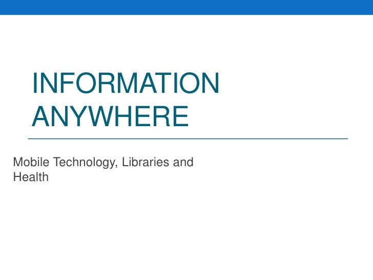 Information Anywhere<br />Mobile Technology, Libraries and Health<br />