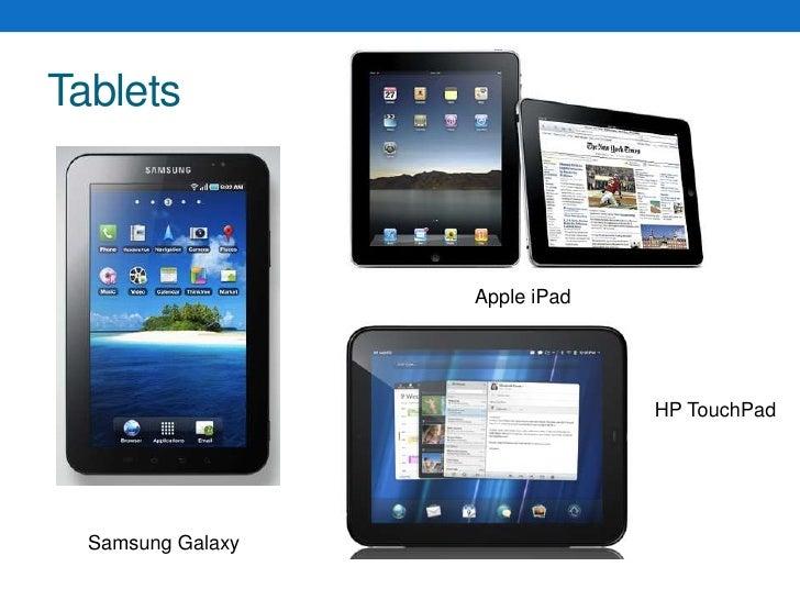 Tablets<br />Apple iPad<br />HP TouchPad<br />Samsung Galaxy<br />