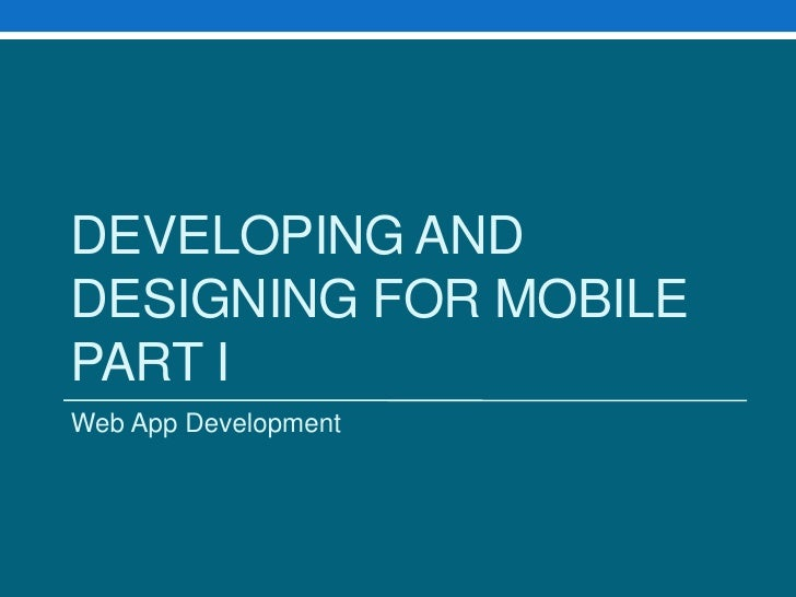 Developing and Designing for mobile Part I<br />Web App Development<br />