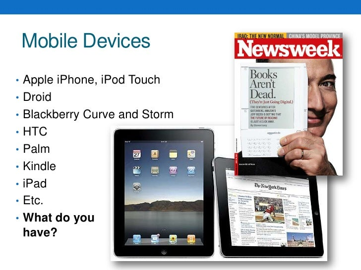 Mobile Devices<br />Apple iPhone, iPod Touch<br />Droid<br />Blackberry Curve and Storm<br />HTC<br />Palm<br />Kindle<br ...